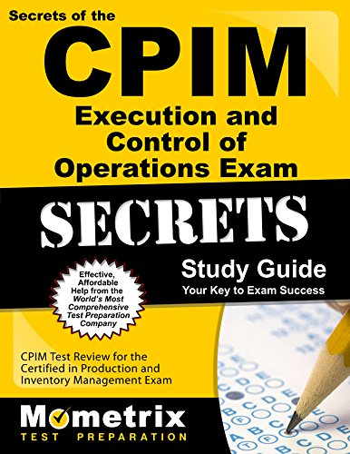 Secrets of the CPIM Execution and Control of Operations Exam Study Guide: CPIM Test Review for the Certified in Production and Inventory Management Exam (Mometrix Secrets Study Guides)