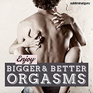 Enjoy Bigger, Better Orgasms Speech