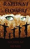 Raelina's Flowers, Nicholas Henry, 1425997198