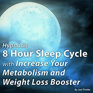Hypnosis 8 Hour Sleep Cycle with Increase Your Metabolism and Weight Loss Booster Speech