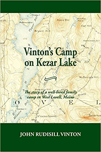 Lovell Maine Map.Vinton S Camp On Kezar Lake He Story Of A Well Loved Family Camp In