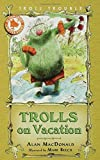 Trolls on Vacation, Alan MacDonald, 1599902052