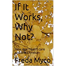 If It Works, Why Not?: New Age health care and the Christian