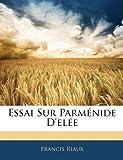 Essai Sur Parménide D'elée, Francis Riaux, 1145029132