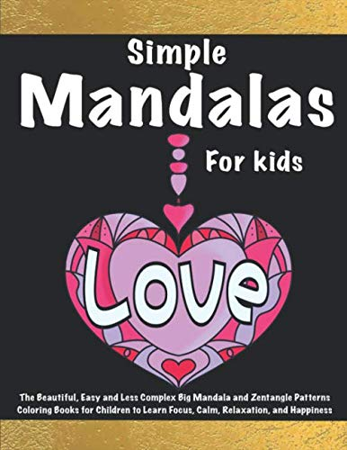 Simple Mandalas for Kids: The Beautiful, Easy and Less Complex Big Mandala and Zentangle Patterns Coloring Books for Children to Learn Focus, Calm, Relaxation, and Happiness (Easy Drawings Of Butterflies Step By Step)