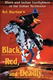 Black, Red and Deadly, Arthur T. Burton, 0890159947