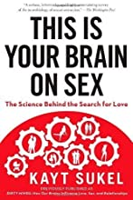 This Is Your Brain on Sex: The Science Behind the Search for Love by Sukel, Kayt (2013) Paperback