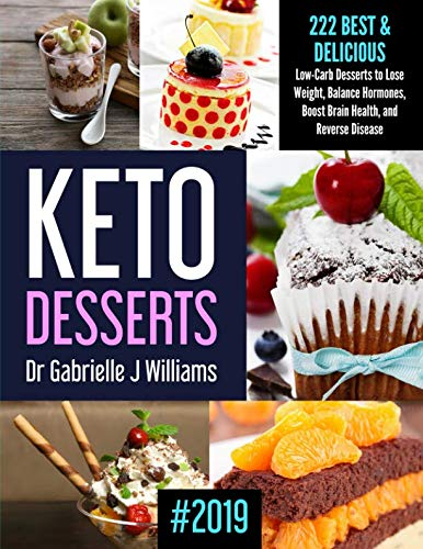 KETO DESSERTS #2019: 222   Best & Delicious Low-Carb Desserts to Lose Weight, Balance Hormones, Boost Brain Health, and Reverse Disease (Best Desserts Recipes 2019)