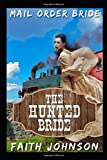 Mail Order Bride: The Hunted Bride: Clean and Wholesome Western Historical Romance (Sisters Love - Mail Order Bride Series)