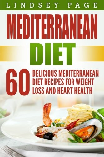 Mediterranean Diet: 60 Delicious Mediterranean Diet Recipes for Weight Loss and Heart Health by Lindsey Page