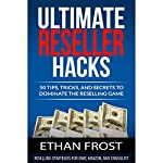 Ultimate Reseller Hacks: 50 Tips, Tricks, and Secrets to Dominate the Reselling Game | Ethan Frost