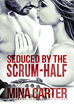 Seduced by the Scrum-Half: (Rugby Player Romance) (Strathstow Sharks Book 2) by [Carter, Mina]