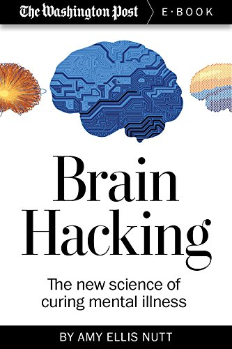 Brain Hacking: The new science of curing mental illness (Kindle Single)
