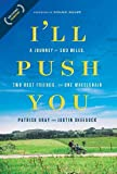 : I'll Push You: A Journey of 500 Miles, Two Best Friends, and One Wheelchair