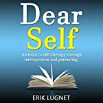 Dear Self: An Intro to Self-Therapy Through Introspection and Journaling | Erik Lugnet