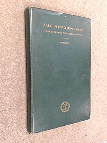 AXIAL FLOW COMPRESSORS: FLUID MECHANICS AND THERMODYNAMICS (Compressor Aerodynamics)