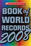 img - for Scholastic Book Of World Records 2008 book / textbook / text book