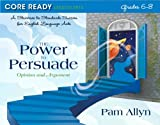 Core Ready Lesson Sets for Grades 6-8: A Staircase to Standards Success for English Language Arts, The Power to Persuade: Opinion and Argument (Core Ready Series)