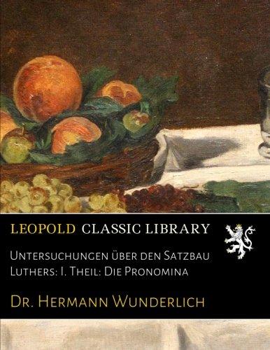 Untersuchungen über den Satzbau Luthers: I. Theil: Die Pronomina (German Edition)