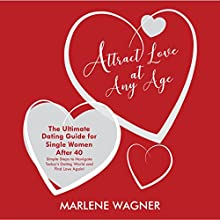 Attract Love at Any Age: The Ultimate Dating Guide for Single Women Over 40 Audiobook by Marlene Wagner Narrated by Marlene Wagner