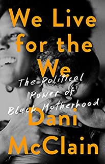 Book Cover: We Live for the We: The Political Power of Black Motherhood