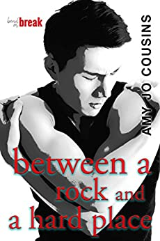 Between a Rock and a Hard Place (Bend or Break Book 6) by [Cousins, Amy Jo]