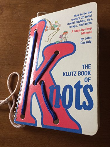 (THE KLUTZ BOOK OF KNOTS)The Klutz Book of Knots: How to Tie the World's 24 Most Useful Hitches, Ties, Wraps, and Knots [With String to Tie Knots with] BY Cassidy, John[Author]Hardcover