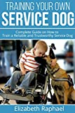 #10: Training your Own Service Dog: Complete Guide on How to Train a Reliable and Trustworthy Service Dog