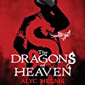 The Dragons of Heaven Audiobook by Alyc Helms Narrated by Laurence Bouvard