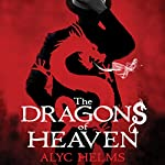 The Dragons of Heaven | Alyc Helms