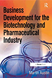 Business Development for the Biotechnology and Pharmaceutical Industry (English Edition)