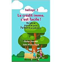 Le crédit immo, c'est facile: Guide de survie pour futurs acquéreurs (French Edition)