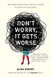 Image of Don't Worry, It Gets Worse: One Twentysomething's (Mostly Failed) Attempts at Adulthood