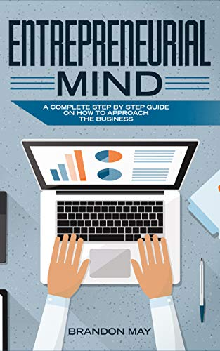 Entrepreneurial Mind: a complete step by step guide on how to approach the business