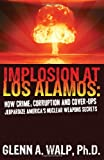 img - for Implosion at Los Alamos - How Crime, Corruption and Cover-ups Jeopardize America's Nuclear Weapons Secrets book / textbook / text book