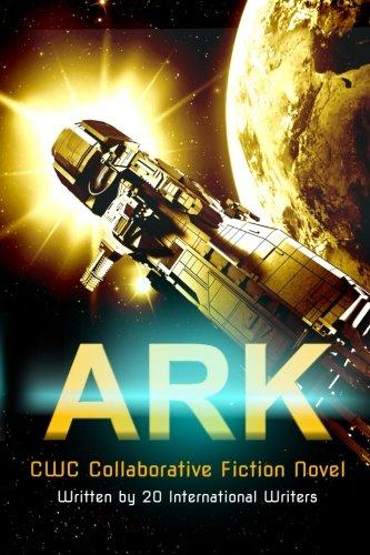 Ark: CWC Collaborative Novel (CWC - Collaborative Writing Challenge) (Volume 3)