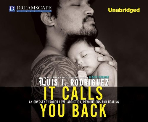 It Calls You Back: An Odyssey through Love, Addiction, Revolutions, a
