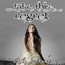Take This Regret Audiobook by A. L. Jackson Narrated by Andi Arndt