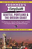 Frommer s EasyGuide to Seattle, Portland and the Oregon Coast (Easy Guides)