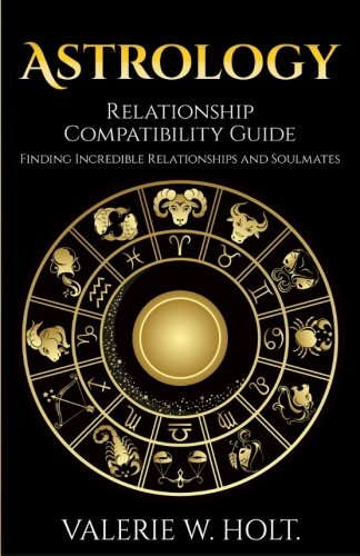 Astrology: Relationship Compatibility Guide - Finding Incredible Relationships a