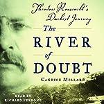 The River of Doubt: Theodore Roosevelt's Darkest Journey | Candice Millard