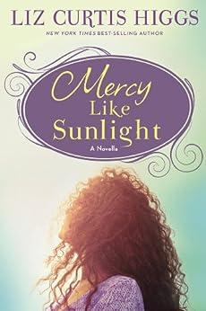 Mercy Like Sunlight: A Novella by [Higgs, Liz Curtis]