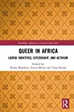 Queer in Africa: LGBTQI Identities, Citizenship, and Activism (Routledge Advances in Critical Diversities)