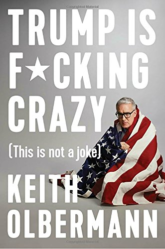 Trump is F*cking Crazy: (This is Not a Joke)