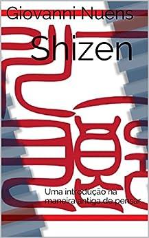 Shizen: Uma introdução na maneira antiga de pensar por [Nuens, Giovanni]