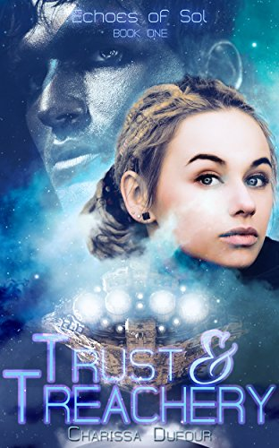 Trust & Treachery (Echoes of Sol Book 1)