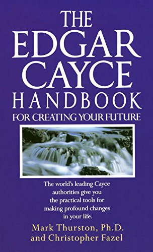 The Edgar Cayce Handbook for Creating Your Future: The World's Leading Cayce Authorities Give You the Practical Tools for Making Profound Changes in Your Life Edgar Magic