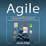 #3: Agile: The Ultimate Guide to Agile Project Management and Kanban for Agile Software Development: Including Explanations for Lean, Scrum, XP, FDD and Crystal