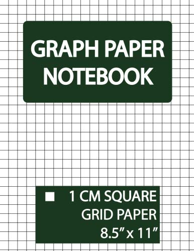 Graph Paper Notebook 1 Cm Square Grid: Squared Graphing Paper, Blank Quad Ruled, 1 Cm Grid Paper, 1 Cm Graphing Paper, 1 Cm Square Graph Paper, Large ... and Squared - Cm Paper 1 Grid
