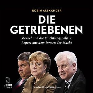 Die Getriebenen: Merkel und die Flüchtlingspolitik - Ein Insider-Report Hörbuch